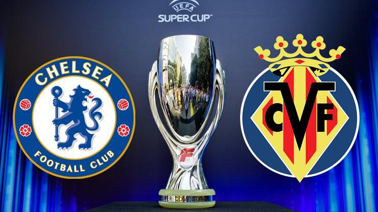 Süper Kupa Chelsea-Villarreal maçı ne zaman, saat kaçta, hangi